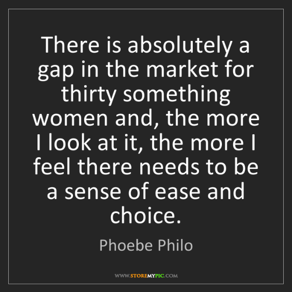 Phoebe Philo: There is absolutely a gap in the market for thirty something...