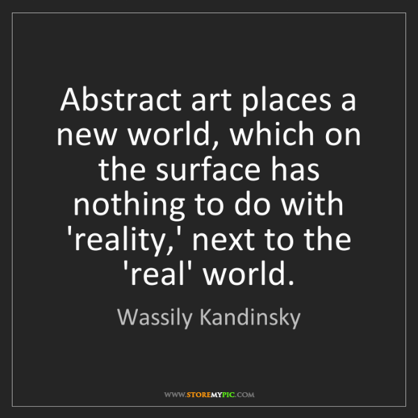 Wassily Kandinsky: Abstract art places a new world, which on the surface...