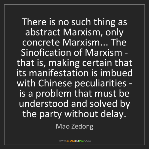 Mao Zedong: There is no such thing as abstract Marxism, only concrete...