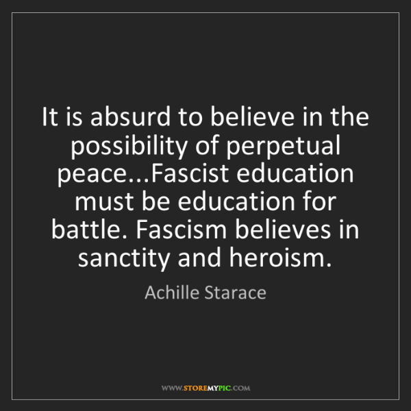 Achille Starace: It is absurd to believe in the possibility of perpetual...