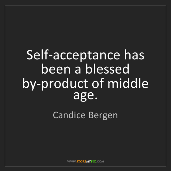 Candice Bergen: Self-acceptance has been a blessed by-product of middle...
