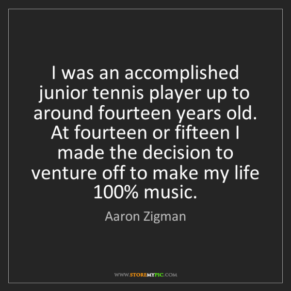 Aaron Zigman: I was an accomplished junior tennis player up to around...