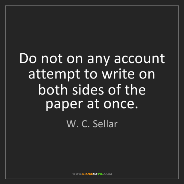 W. C. Sellar: Do not on any account attempt to write on both sides...