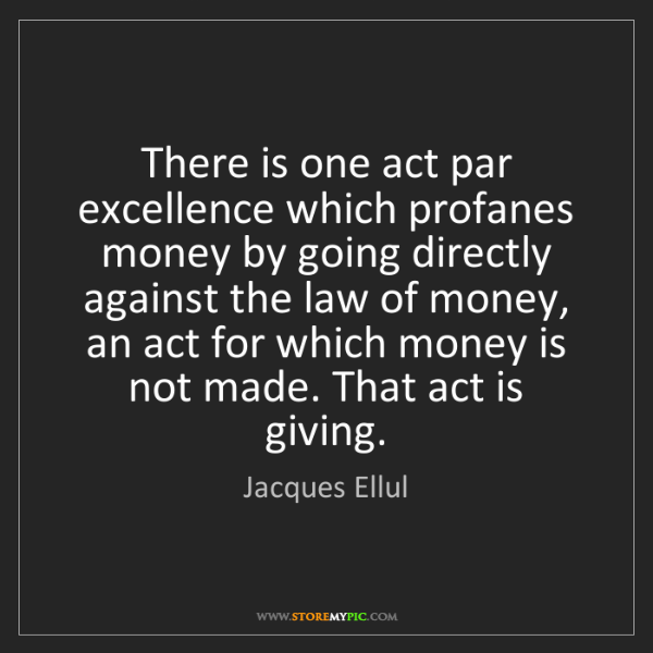 Jacques Ellul: There is one act par excellence which profanes money...