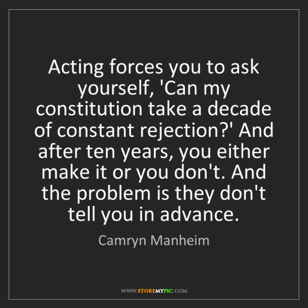 Camryn Manheim: Acting forces you to ask yourself, 'Can my constitution...