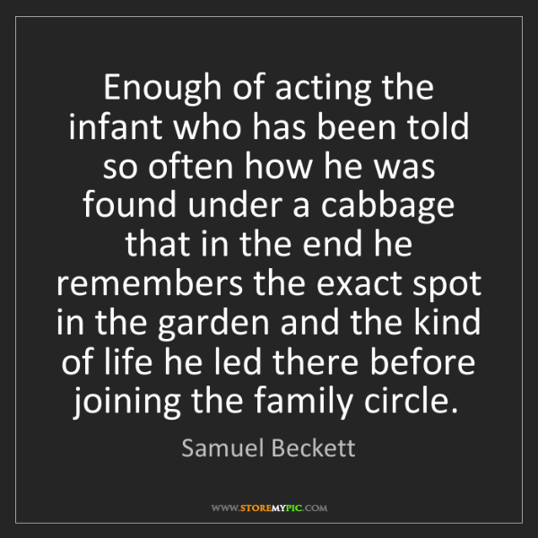 Samuel Beckett: Enough of acting the infant who has been told so often...