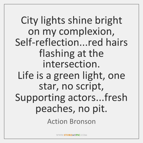 City lights shine bright on my complexion,  Self-reflection...red hairs flashing at ...