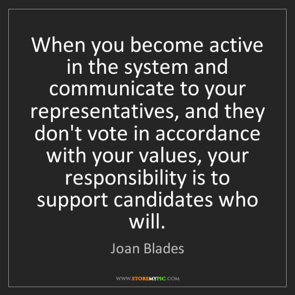 Joan Blades: When you become active in the system and communicate...
