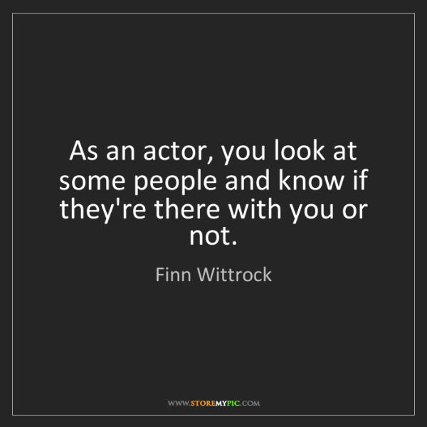 Finn Wittrock: As an actor, you look at some people and know if they're...