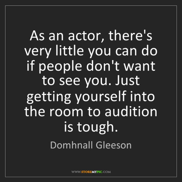 Domhnall Gleeson: As an actor, there's very little you can do if people...