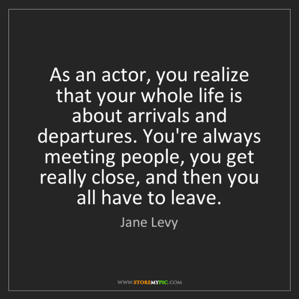 Jane Levy: As an actor, you realize that your whole life is about...