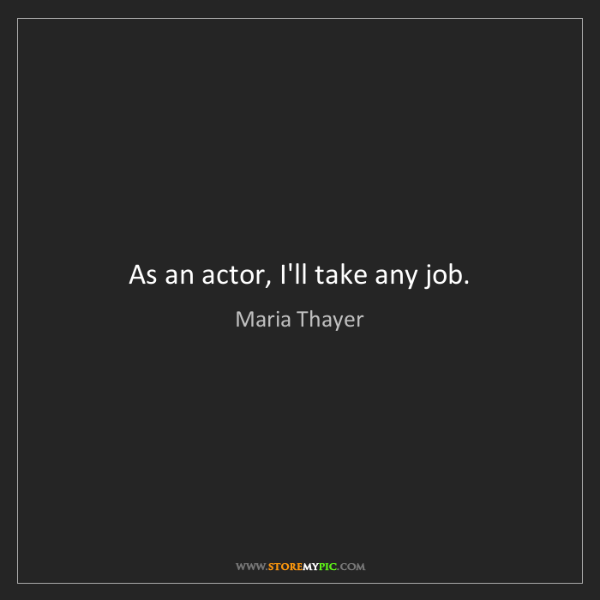 Maria Thayer: As an actor, I'll take any job.