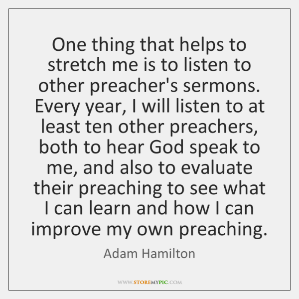 One thing that helps to stretch me is to listen to other ...