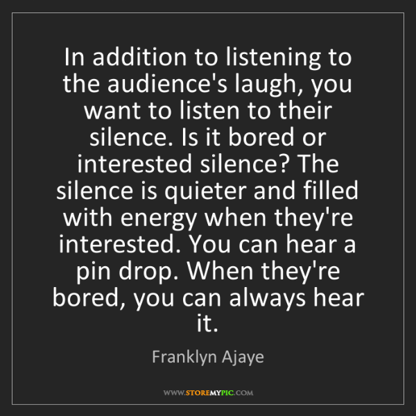 Franklyn Ajaye: In addition to listening to the audience's laugh, you...