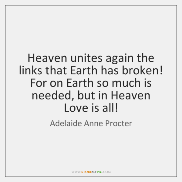 Heaven unites again the links that Earth has broken!   For on Earth ...
