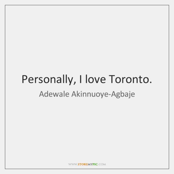 Personally, I love Toronto.