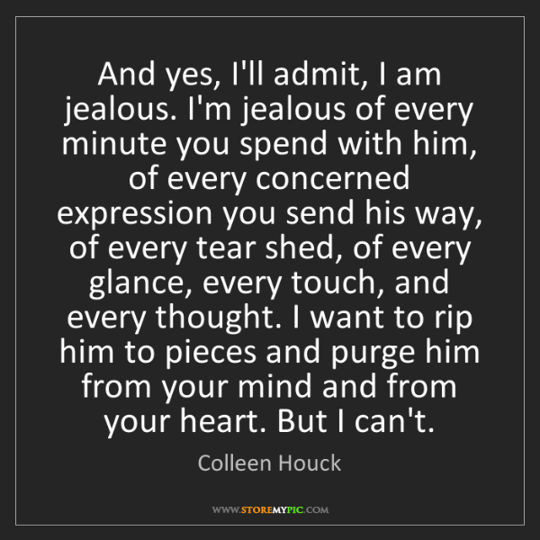 Colleen Houck: And yes, I'll admit, I am jealous. I'm jealous of every...