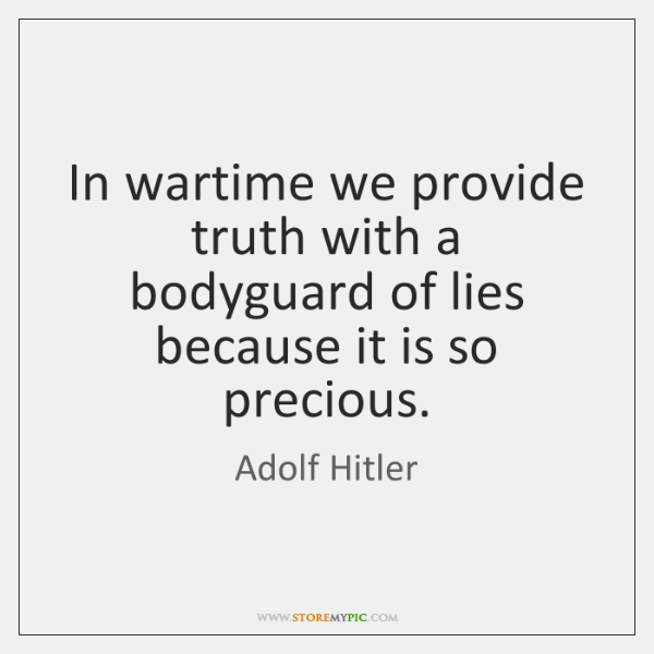 In wartime we provide truth with a bodyguard of lies because it ...