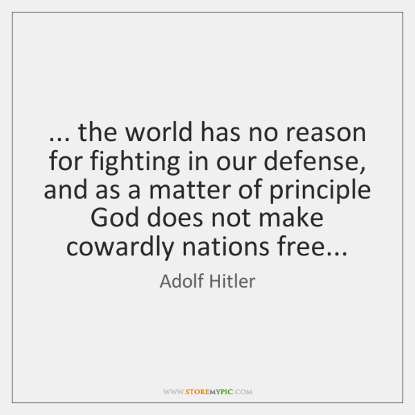 ... the world has no reason for fighting in our defense, and as ...