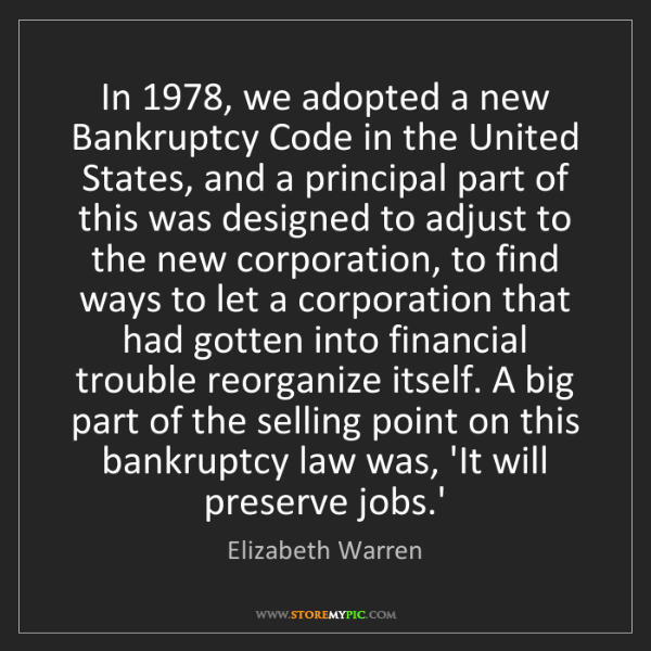 Elizabeth Warren: In 1978, we adopted a new Bankruptcy Code in the United...