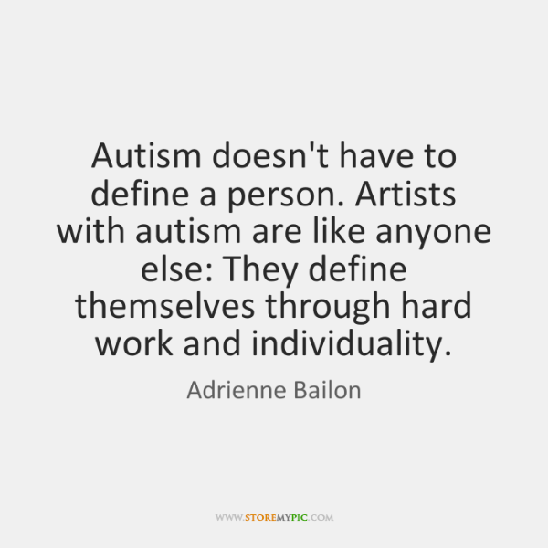 Autism doesn't have to define a person. Artists with autism are like ...