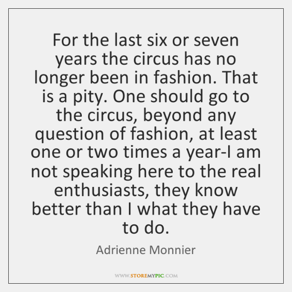 For the last six or seven years the circus has no longer ...
