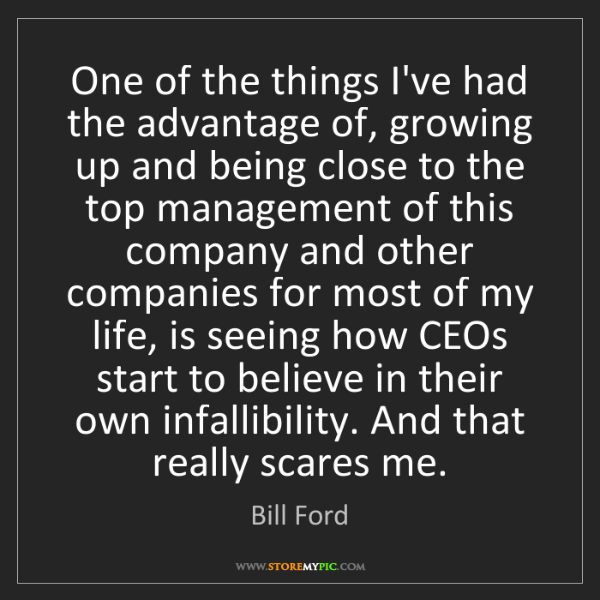 Bill Ford: One of the things I've had the advantage of, growing...
