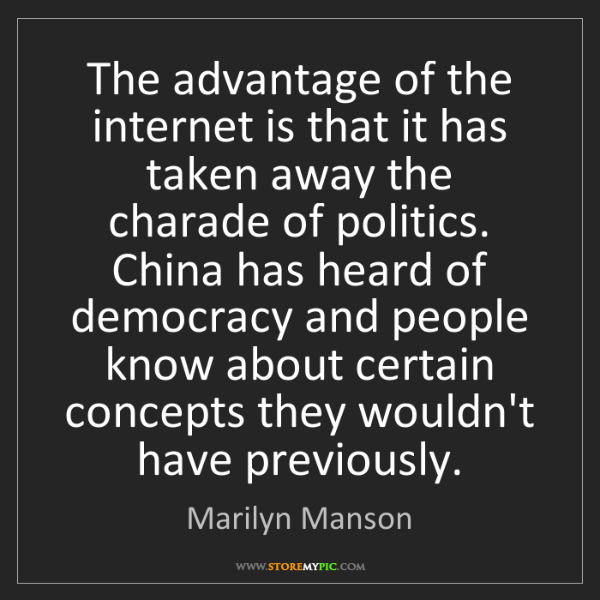 Marilyn Manson: The advantage of the internet is that it has taken away...