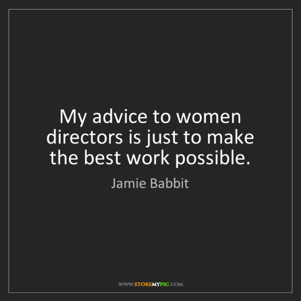Jamie Babbit: My advice to women directors is just to make the best...