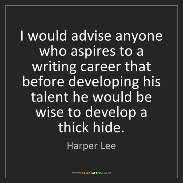 Harper Lee: I would advise anyone who aspires to a writing career...