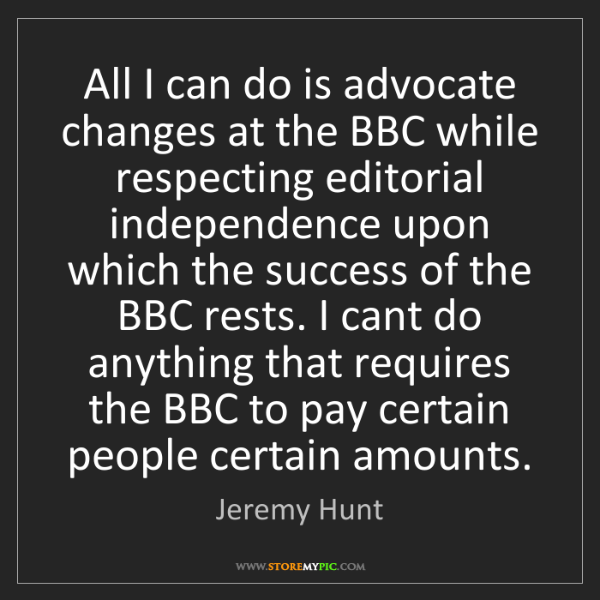 Jeremy Hunt: All I can do is advocate changes at the BBC while respecting...