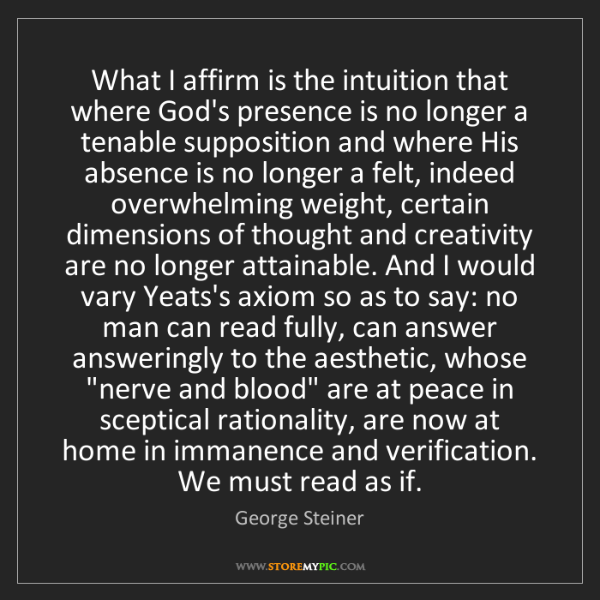 George Steiner: What I affirm is the intuition that where God's presence...