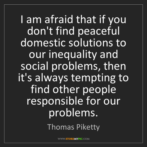 Thomas Piketty: I am afraid that if you don't find peaceful domestic...