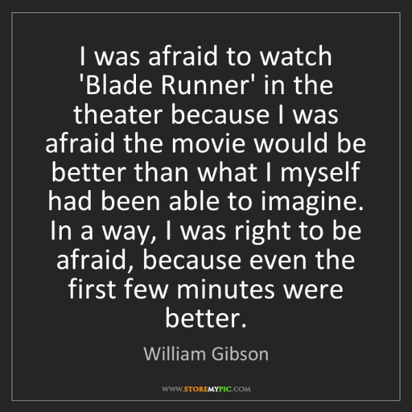 William Gibson: I was afraid to watch 'Blade Runner' in the theater because...