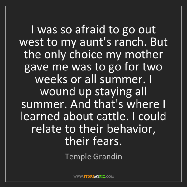 Temple Grandin: I was so afraid to go out west to my aunt's ranch. But...