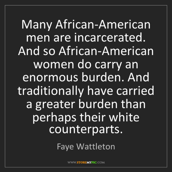 Faye Wattleton: Many African-American men are incarcerated. And so African-American...