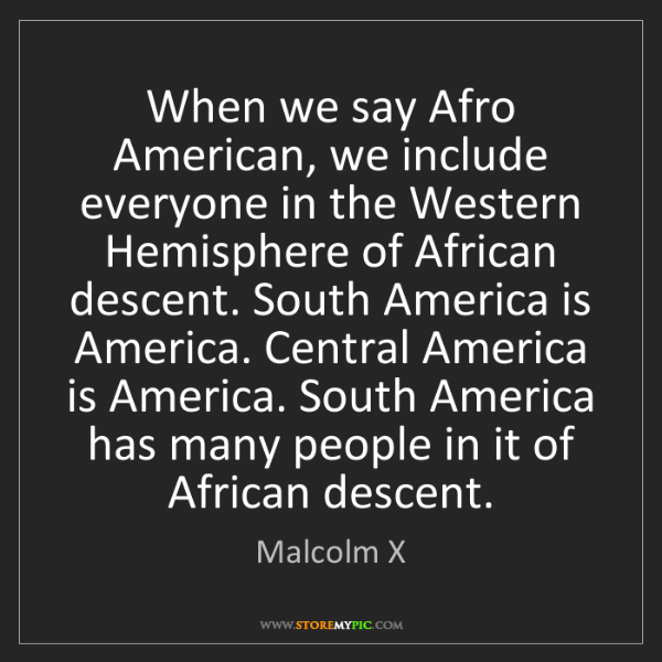 Malcolm X: When we say Afro American, we include everyone in the...