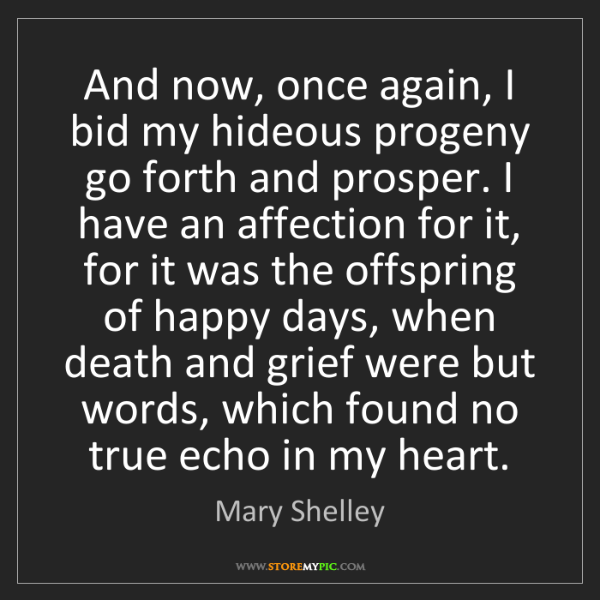 Mary Shelley: And now, once again, I bid my hideous progeny go forth...