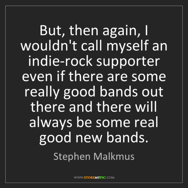 Stephen Malkmus: But, then again, I wouldn't call myself an indie-rock...