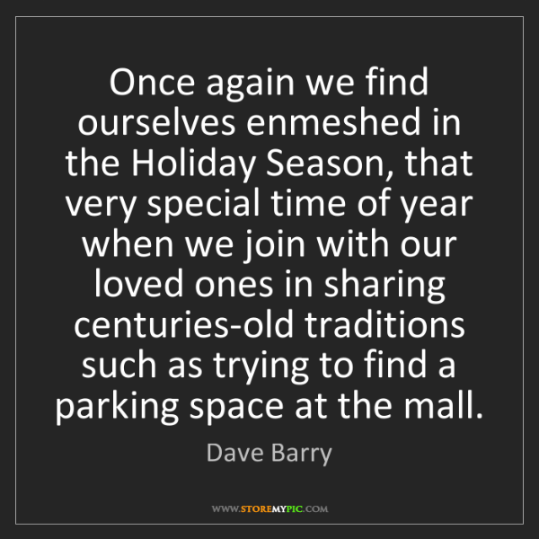 Dave Barry: Once again we find ourselves enmeshed in the Holiday...