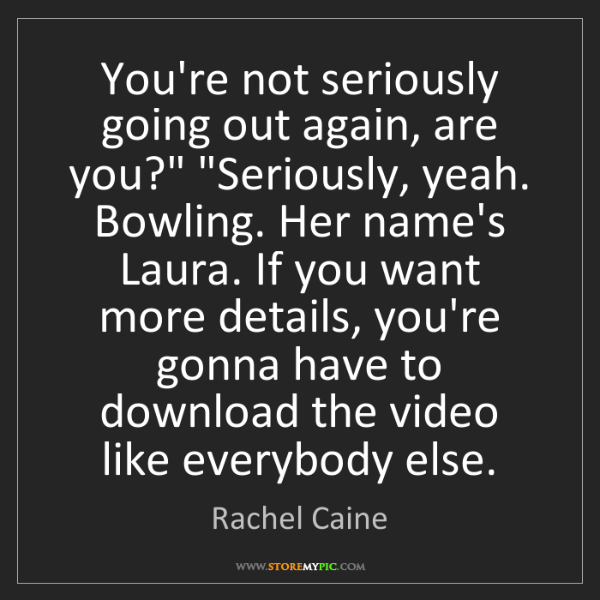 """Rachel Caine: You're not seriously going out again, are you?"""" """"Seriously,..."""