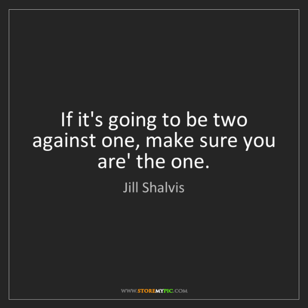 Jill Shalvis: If it's going to be two against one, make sure you are'...