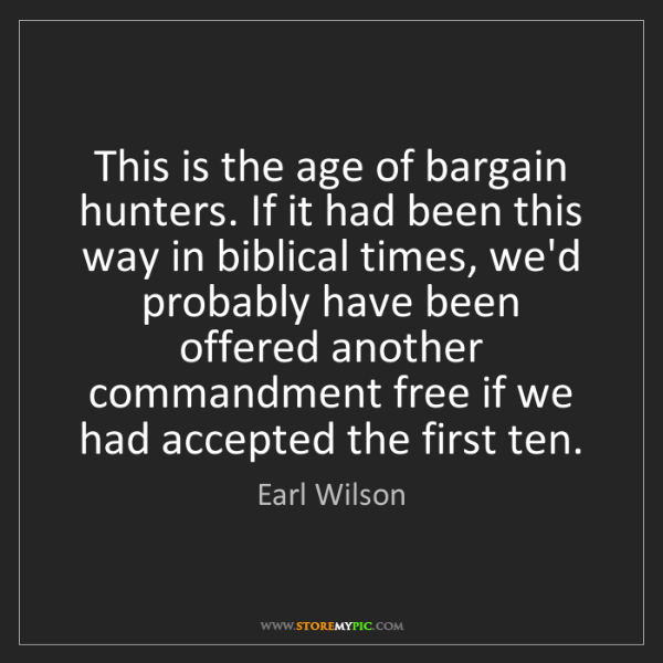 Earl Wilson: This is the age of bargain hunters. If it had been this...