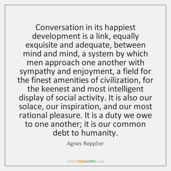 Conversation in its happiest development is a link, equally exquisite and adequate, ...