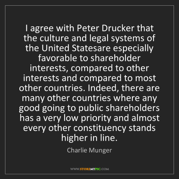 Charlie Munger: I agree with Peter Drucker that the culture and legal...