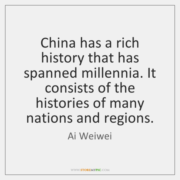 China has a rich history that has spanned millennia. It consists of ...