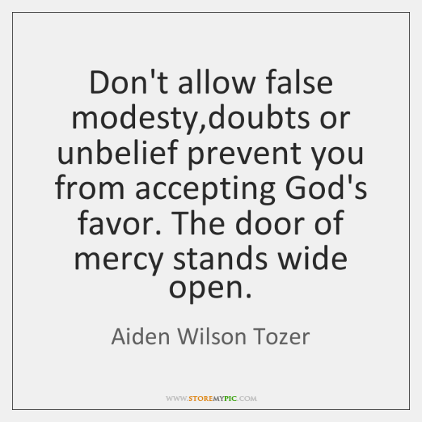 Don't allow false modesty,doubts or unbelief prevent you from accepting God's ...