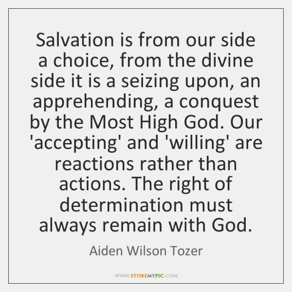 Salvation is from our side a choice, from the divine side it ...