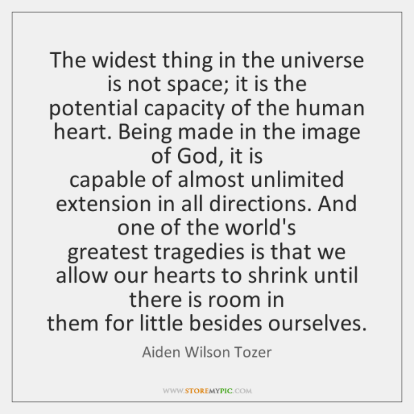 The widest thing in the universe is not space; it is the   ...