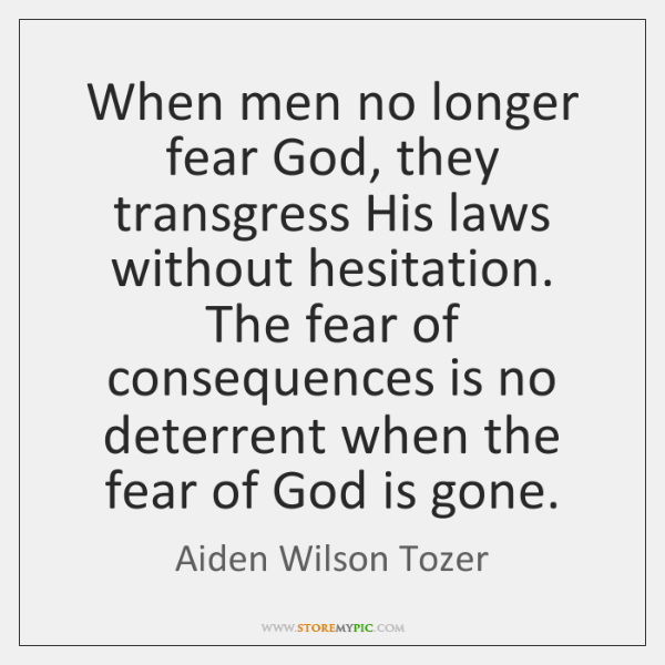 When men no longer fear God, they transgress His laws without hesitation. ...